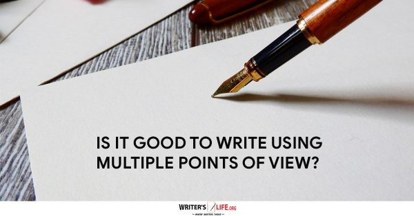 Is It Good To Write Using Multiple Points of View? - Writer's Life.org