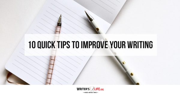 10 Quick Tips To Improve Your Writing - Writer's Life.org