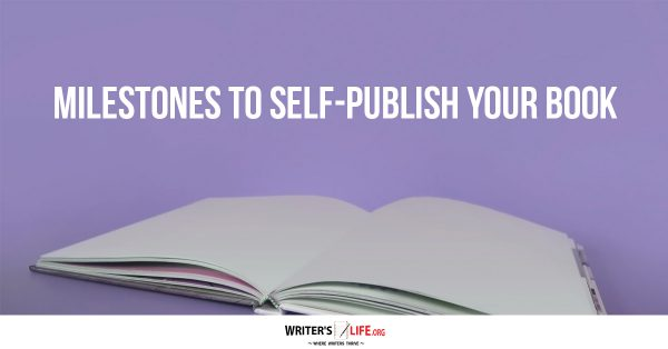 Milestones To Self-Publish Your Book - Writer's Life.org