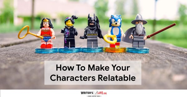 How To Make Your Characters Relatable - Writer's Life.org