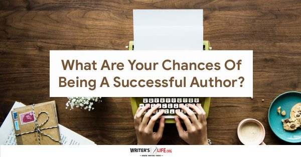 What Are Your Chances Of Being A Successful Author? - Writer's Life.org