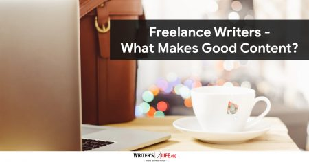 Freelance Writers - What Makes Good Content? - Writer's Life.org