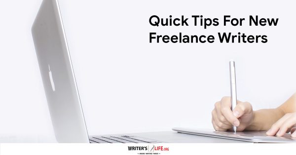 Quick Tips For New Freelance Writers - Writer's Life.org