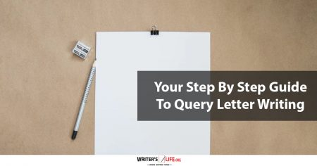 Your Step By Step Guide To Query Letter Writing - Writer's Life.org