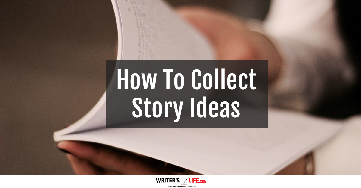 How To Collect Story Ideas - Writer's Life.org